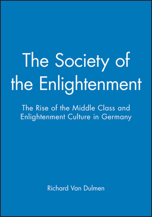 The Society of the Enlightenment: The Rise of the Middle Class and Enlightenment Culture in Germany