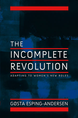 Incomplete Revolution: Adapting Welfare States to Women