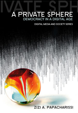 A Private Sphere: Democracy in a Digital Age (0745645259) cover image
