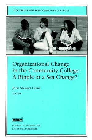 Organizational Change in the Community College: A Ripple or a Sea Change?: New Directions for Community Colleges, Number 102 (0787942359) cover image