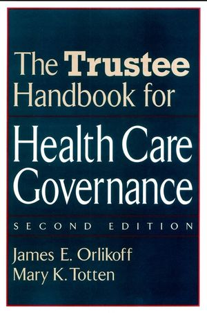 The Trustee Handbook for Health Care Governance, 2nd Edition