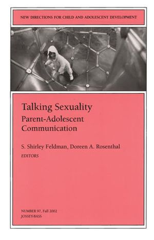 Talking Sexuality: Parent-Adolescent Communication: New Directions for Child and Adolescent Development, Number 97 (0787963259) cover image