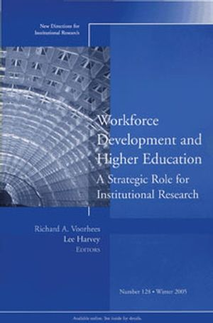 Workforce Development and Higher Education: A Strategic Role for Institutional Research: New Directions for Institutional Research, Number 128