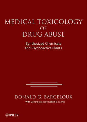 Medical Toxicology of Drug Abuse: Synthesized Chemicals and Psychoactive Plants (1118106059) cover image