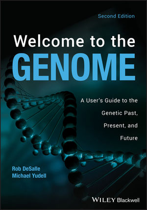 Welcome to the Genome: A User's Guide to the Genetic Past, Present, and Future, 2nd Edition