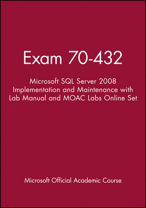Exam 70-432: Microsoft SQL Server 2008 Implementation and Maintenance with Lab Manual and MOAC Labs Online Set