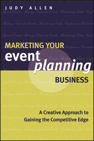 Marketing Your Event Planning Business: A Creative Approach to Gaining the Competitive Edge