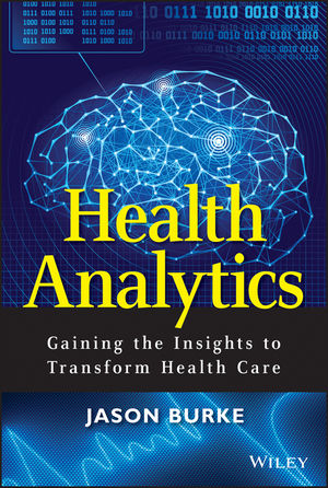 Health Analytics: Gaining the Insights to Transform Health Care (1118733959) cover image