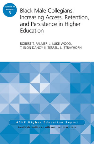 Black Male Collegians: Increasing Access, Retention, and Persistence in Higher Education: ASHE Higher Education Report 40:3