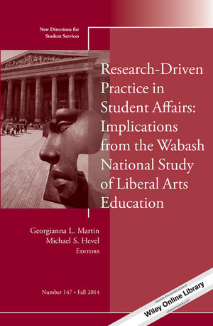 Research-Driven Practice in Student Affairs: Implications from the Wabash National Study of Liberal Arts Education: New Directions for Student Services, Number 147