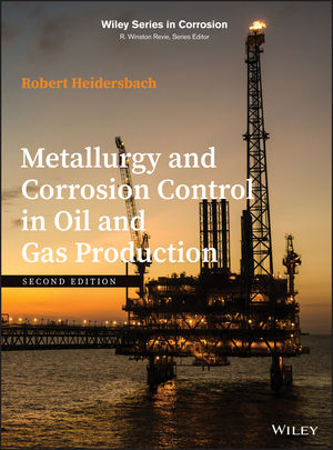 Metallurgy and Corrosion Control in Oil and Gas Production, 2nd Edition
