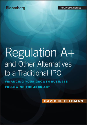 Regulation A+ and Other Alternatives to a Traditional IPO: <span class='search-highlight'>Financing</span> Your Growth Business Following the JOBS Act