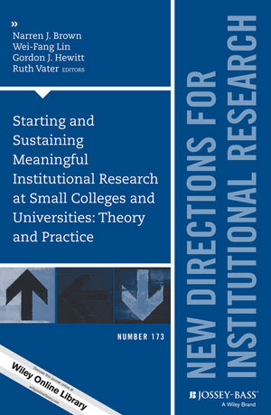 Starting and Sustaining Meaningful Institutional Research at Small Colleges and Universities: Theory and Practice: New Directions for Institutional Research, Number 173
