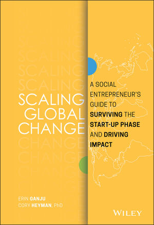 Scaling Global Change: A Social Entrepreneur's Guide to Surviving the Start-up Phase and Driving Impact