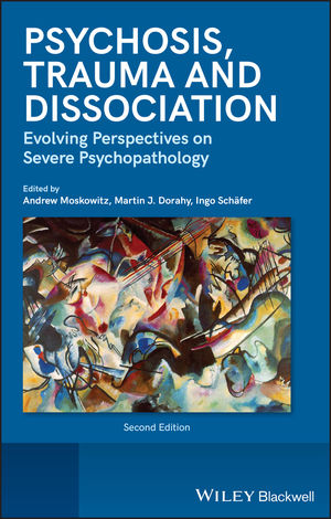 Psychosis, Trauma and Dissociation: Evolving Perspectives on Severe Psychopathology, 2nd Edition