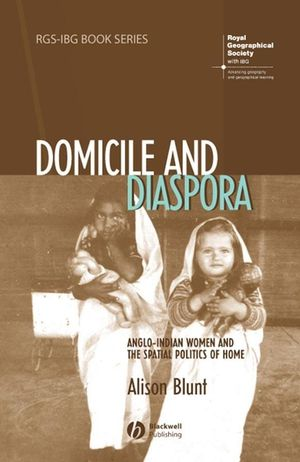 Domicile and Diaspora: Anglo-Indian Women and the Spatial Politics of Home (1405100559) cover image