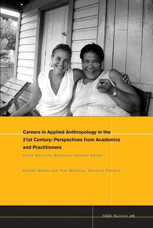 NAPA Bulletin, Number 29, Careers in 21st Century Applied Anthropology: Perspectives from Academics and Practitioners (1405190159) cover image