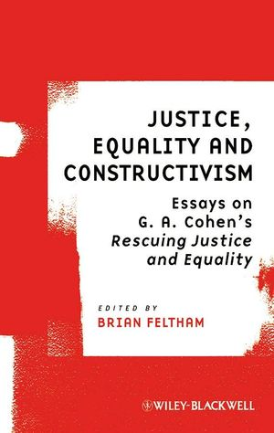 Justice, Equality and Constructivism: Essays on G. A. Cohen