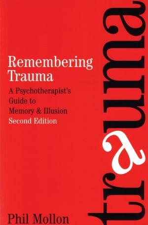 Remembering Trauma: A Psychotherapist's Guide to Memory and Illusion, 2nd Edition
