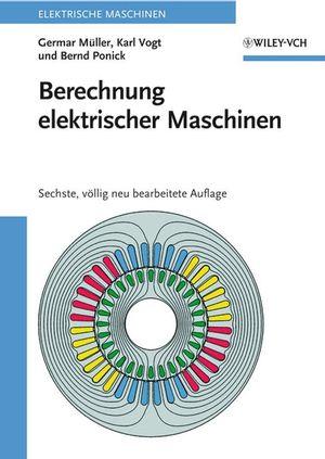 Berechnung elektrischer Maschinen, 6., v¿llig neu bearbeitete Auflage