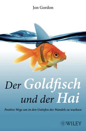 Der Goldfisch und der Hai: Positive Wege um in den Untiefen des Wandels zu wachsen