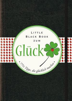 Das Little Black Book zum Gluck: 77-1/2 Tipps, die glücklich machen