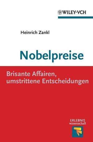 Nobelpreise: Brisante Affairen, umstrittene Entscheidungen
