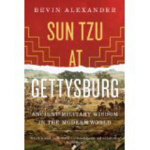 Sun Tzu at Gettysburg: Ancient Military Wisdon in the Modern World