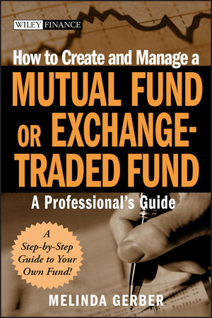 How to Create and Manage a Mutual Fund or Exchange-Traded Fund: A Professional