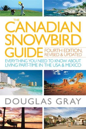 The Canadian Snowbird Guide: Everything You Need to Know about Living Part-Time in the USA and Mexico, 4th Edition, Revised and Updated (047015375X) cover image
