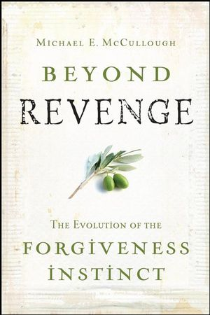 Beyond Revenge: The Evolution of the Forgiveness Instinct (047026215X) cover image