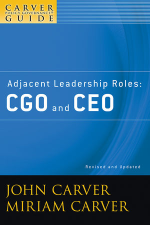 A Carver Policy Governance Guide, Volume 4, Adjacent Leadership Roles: CGO and CEO, Revised and Updated  (047039255X) cover image