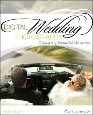 Digital Wedding Photography: Capturing Beautiful Memories, 2nd Edition