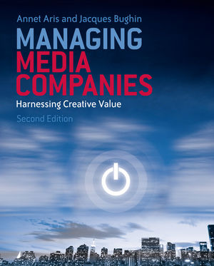 Managing Media Companies: Harnessing Creative Value, 2nd Edition