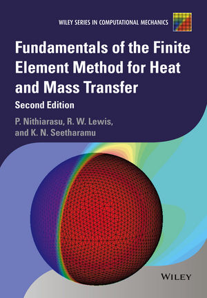 Fundamentals of the Finite Element Method for Heat and Mass Transfer, 2nd Edition