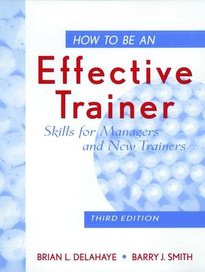 How to Be an Effective Trainer: Skills for Managers and New Trainers, 3rd Edition