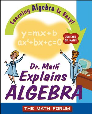 Dr. Math Explains Algebra: Learning Algebra Is Easy! Just Ask Dr. Math! (047122555X) cover image