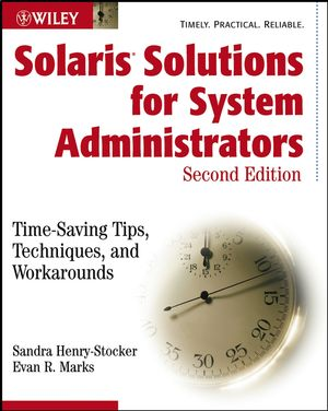 Solaris Solutions for System Administrators: Time-Saving Tips, Techniques, and Workarounds, 2nd Edition