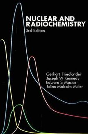 Nuclear and Radiochemistry, 3rd Edition