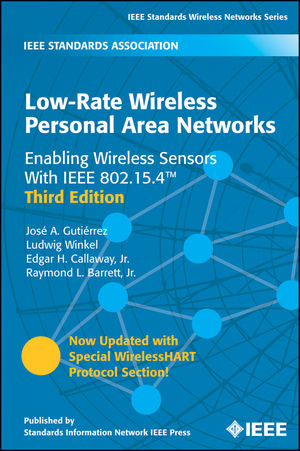 Low-Rate Wireless Personal Area Networks: Enabling Wireless Sensors With IEEE 802.15.4, 3rd Edition