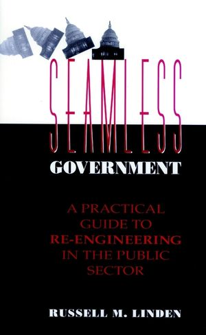 Seamless Government: A Practical Guide to Re-Engineering in the Public Sector (078790015X) cover image