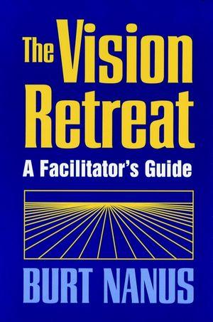 The Vision Retreat Set, A Facilitator's Guide