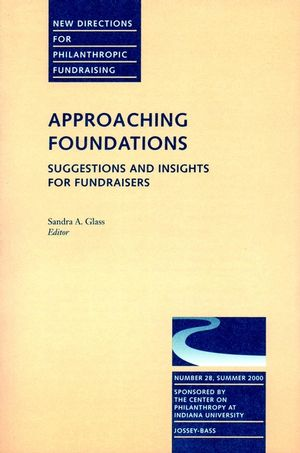 Approaching Foundations: Suggestions and Insights for Fundraisers: New Directions for Philanthropic Fundraising, Number 28