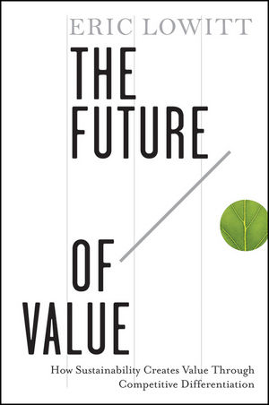 The Future of Value: How Sustainability Creates Value Through Competitive Differentiation (111807825X) cover image