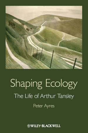 Shaping Ecology: The Life of Arthur Tansley (111829095X) cover image
