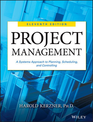Project Management: A Systems Approach to Planning, Scheduling, and Controlling, 11th Edition