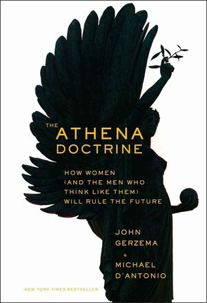 The Athena Doctrine: How Women (and the Men Who Think Like Them) Will Rule the Future (111845295X) cover image