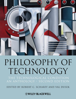 Philosophy of Technology: The Technological Condition: An Anthology, 2nd Edition
