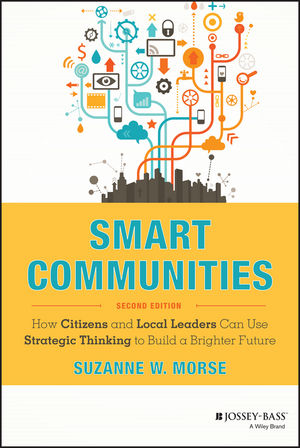 Smart Communities: How Citizens and Local Leaders Can Use Strategic Thinking to Build a Brighter Future, 2nd Edition (111884355X) cover image
