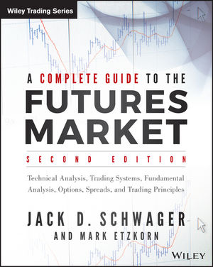 A Complete Guide to the Futures Market: Technical Analysis, Trading Systems, Fundamental Analysis, Options, Spreads, and Trading Principles, 2nd Edition